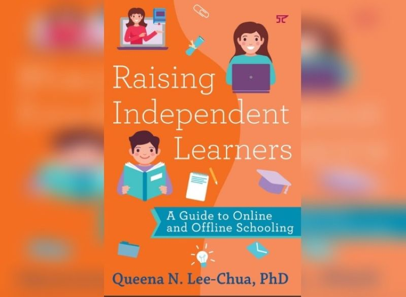 """RAISING INDEPENDENT LEARNERS. Dr. Queena Lee-Chua's latest book, """"Raising Independent Learners: A Guide to Online and Offline Schooling"""", contains the most relevant topics from the author's books, webinars, and columns collated to address the worries of parents and students. (Contributed photo)"""